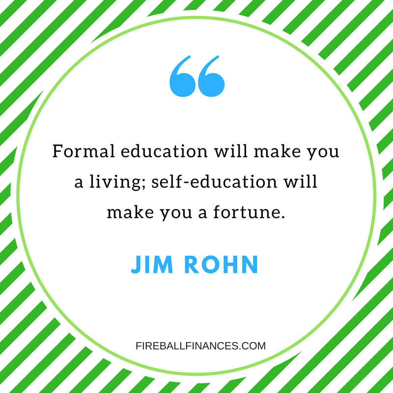 """Formal education will make you a living; self-education will make you a fortune."" Jim Rohn"